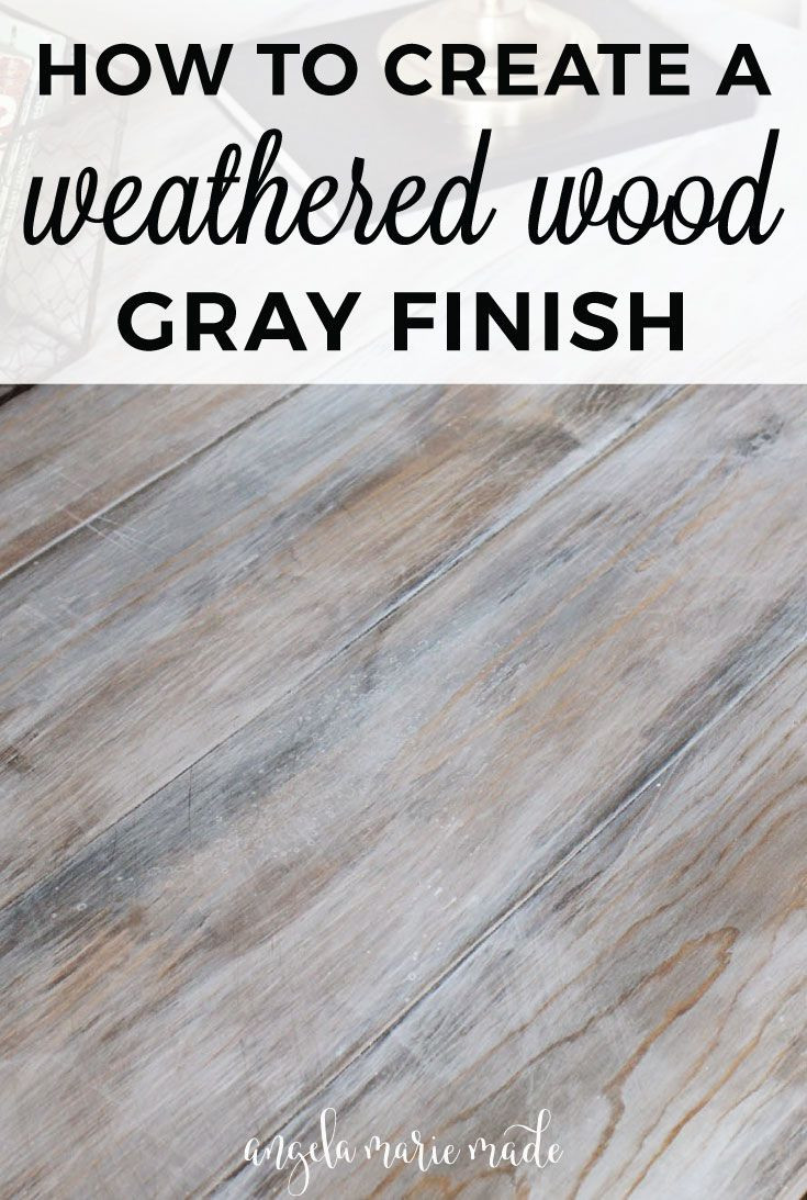 best hardwood floor finish for kitchen of how to create a weathered wood gray finish decorate pinterest regarding i shared a rustic tree branch desk diy that brandon built and finished the photos i took didnt quite show off the rustic distressed finish like i