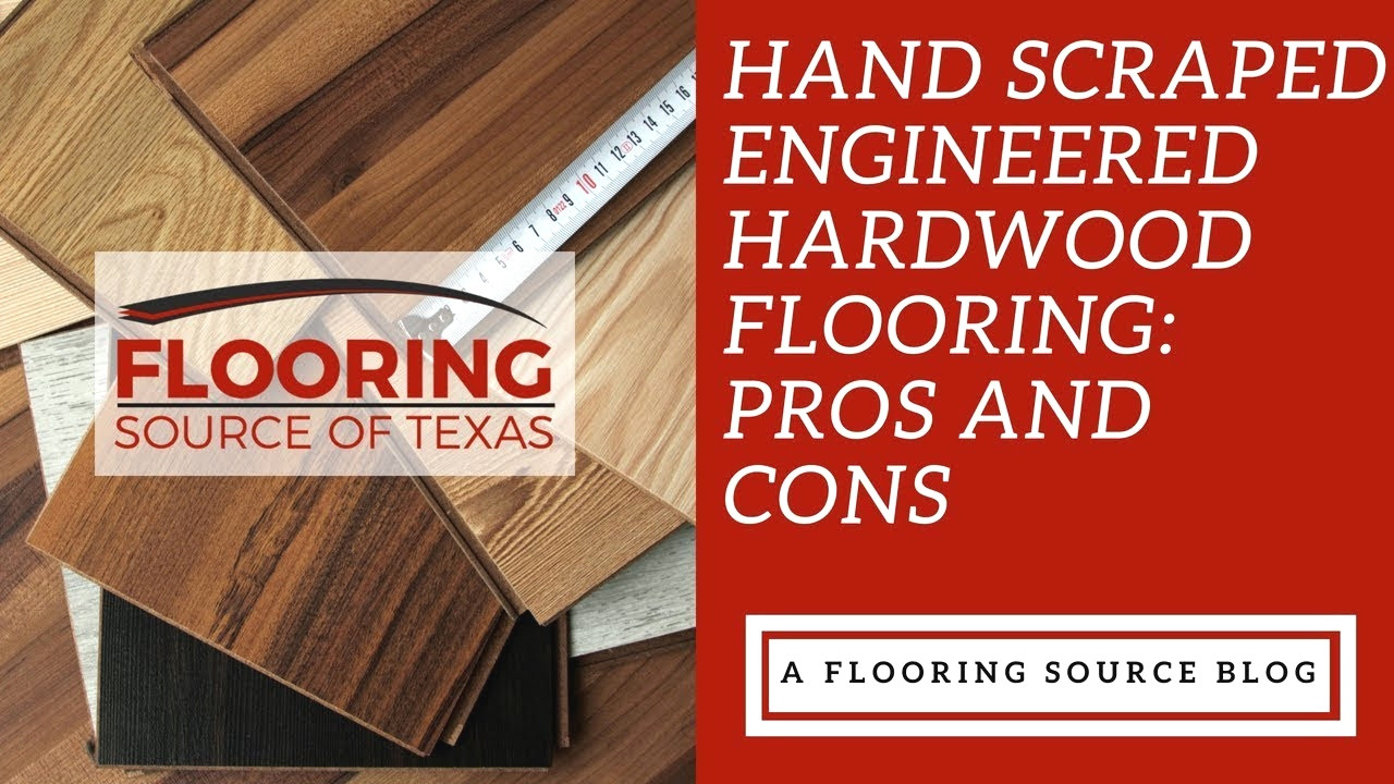 hand scraped engineered hardwood flooring pros and cons of engineered wood flooring pros and cons uk taraba home review pros with hand scraped engineered hardwood flooring pros and cons youtube pros and cons of engineered wood